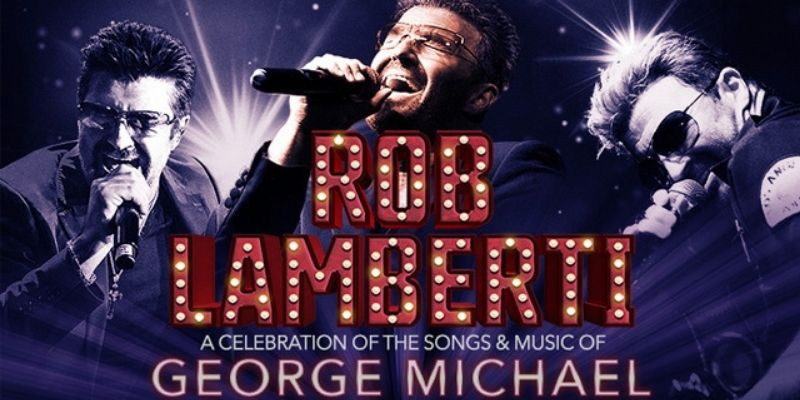 Rob Lamberti: A Celebration of the Songs & Music of George Michael